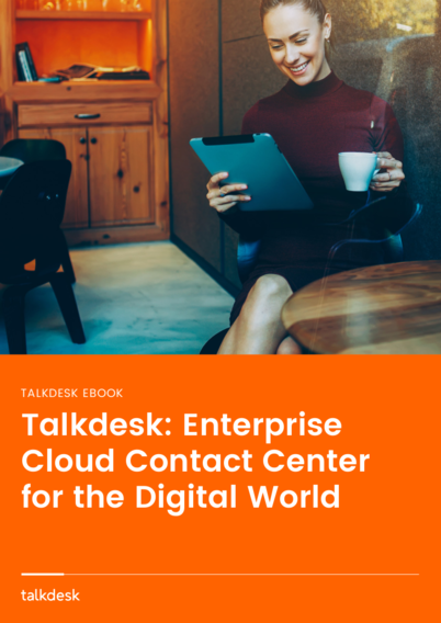 Talkdesk: Enterprise Cloud Contact Center for the Digital World